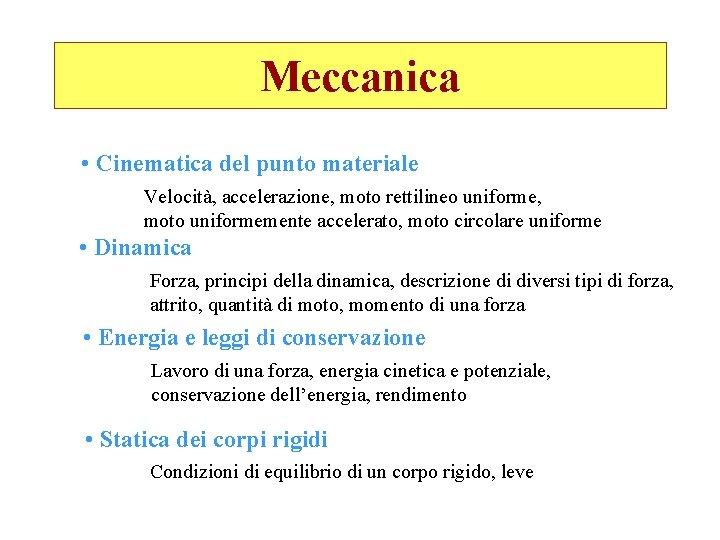 Meccanica • Cinematica del punto materiale Velocità, accelerazione, moto rettilineo uniforme, moto uniformemente accelerato,