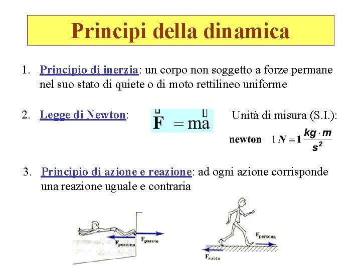 Principi della dinamica 1. Principio di inerzia: un corpo non soggetto a forze permane