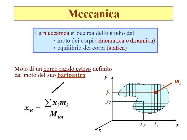 Meccanica La meccanica si occupa dello studio del • moto dei corpi (cinematica e