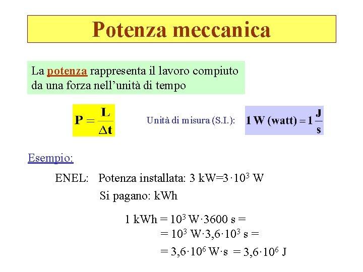 Potenza meccanica La potenza rappresenta il lavoro compiuto da una forza nell'unità di tempo
