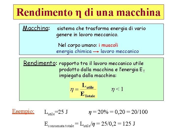 Rendimento η di una macchina Macchina: sistema che trasforma energia di vario genere in