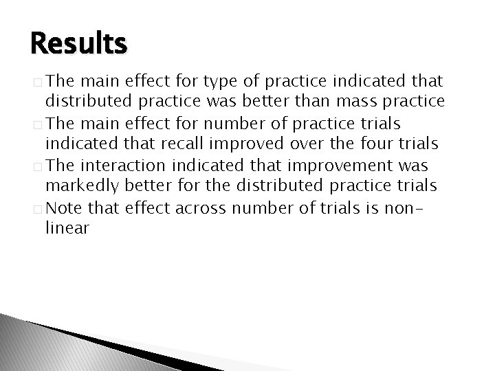 Results � The main effect for type of practice indicated that distributed practice was