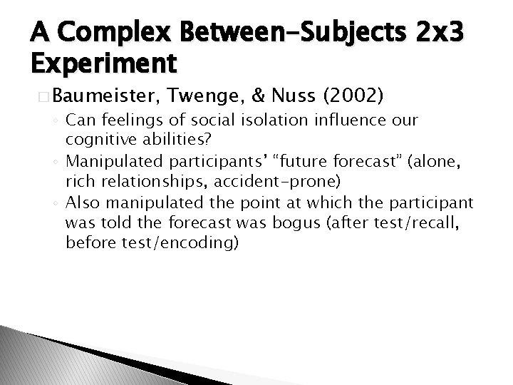 A Complex Between-Subjects 2 x 3 Experiment � Baumeister, Twenge, & Nuss (2002) ◦