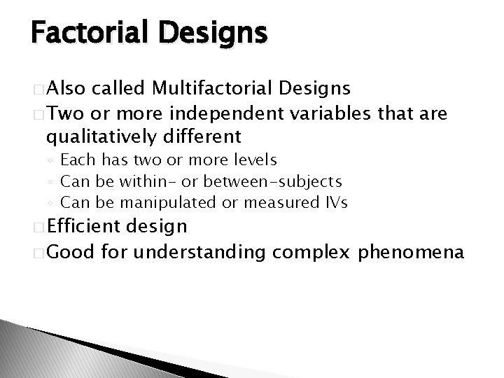 Factorial Designs � Also called Multifactorial Designs � Two or more independent variables that