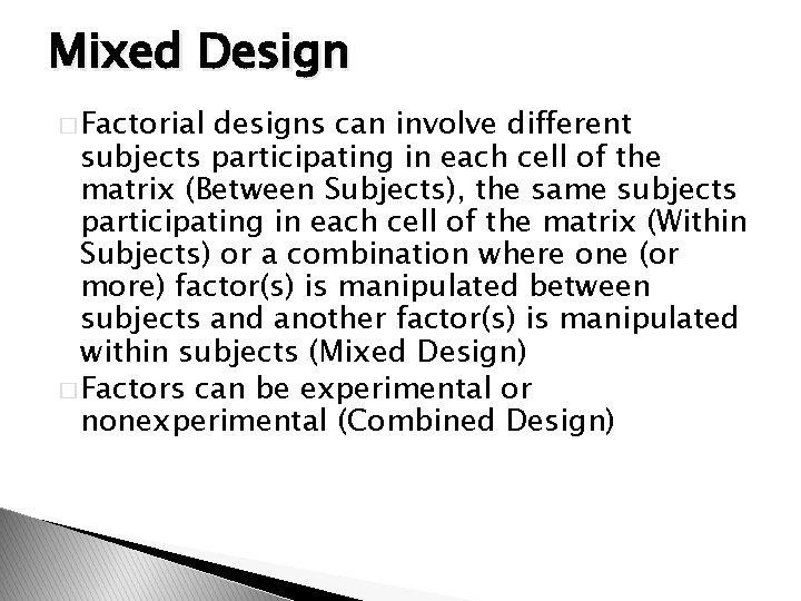 Mixed Design � Factorial designs can involve different subjects participating in each cell of