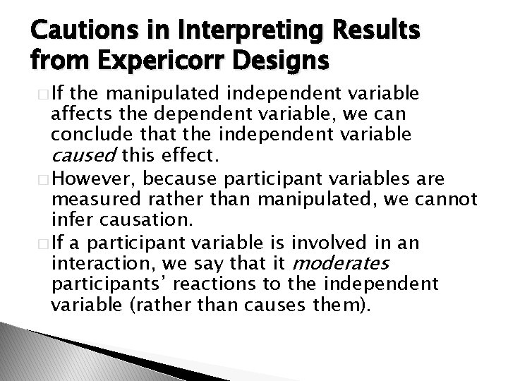 Cautions in Interpreting Results from Expericorr Designs � If the manipulated independent variable affects
