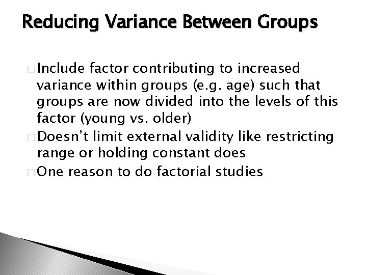 Reducing Variance Between Groups � Include factor contributing to increased variance within groups (e.