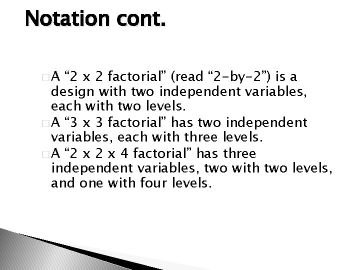 """Notation cont. �A """" 2 x 2 factorial"""" (read """" 2 -by-2"""") is a"""