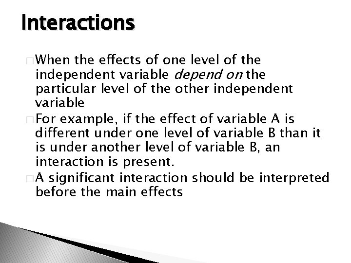 Interactions � When the effects of one level of the independent variable depend on