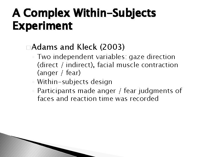 A Complex Within-Subjects Experiment � Adams and Kleck (2003) ◦ Two independent variables: gaze
