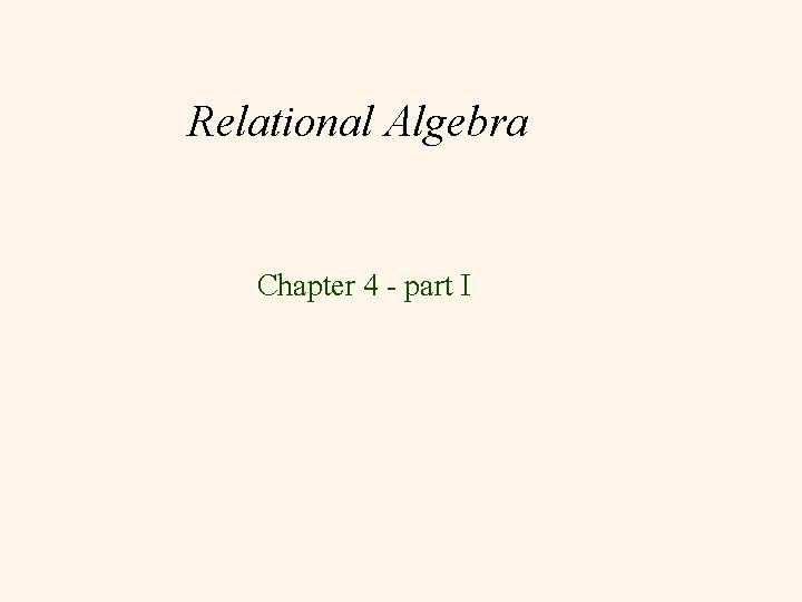 Relational Algebra Chapter 4 - part I
