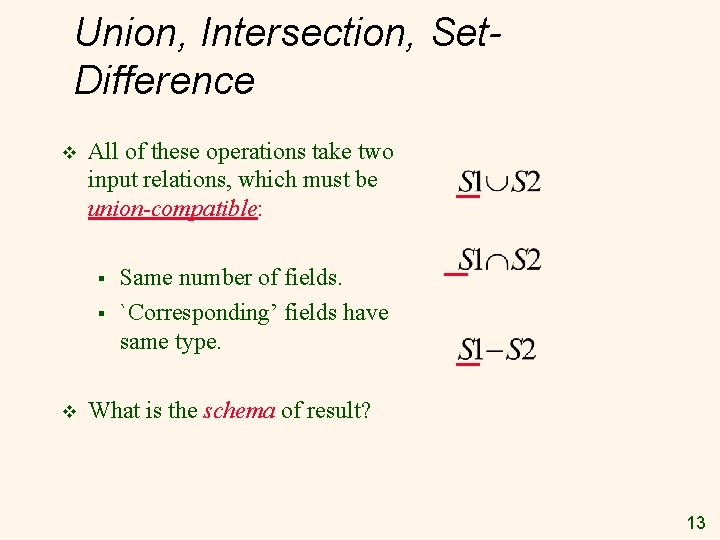 Union, Intersection, Set. Difference v All of these operations take two input relations, which