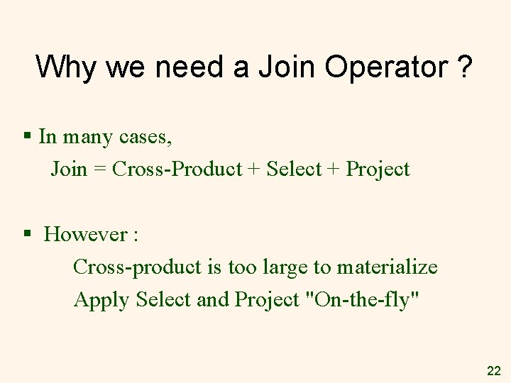 Why we need a Join Operator ? § In many cases, Join = Cross-Product