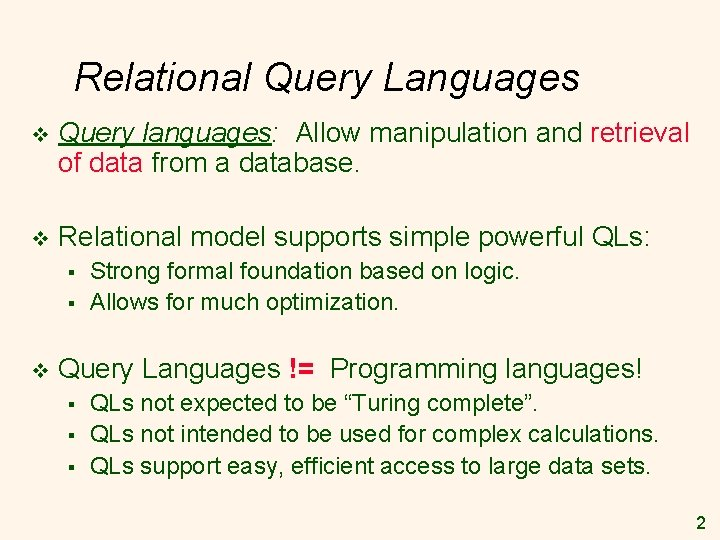 Relational Query Languages v Query languages: Allow manipulation and retrieval of data from a
