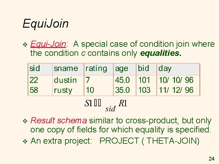 Equi. Join v Equi-Join: A special case of condition join where the condition c