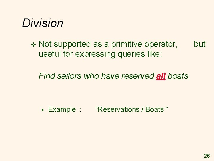 Division v Not supported as a primitive operator, useful for expressing queries like: but