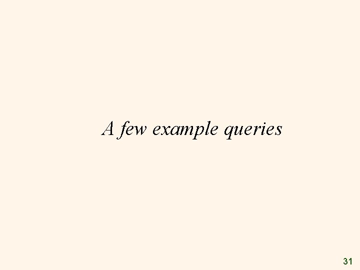A few example queries 31