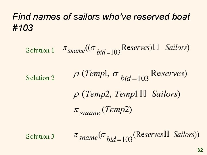 Find names of sailors who've reserved boat #103 Solution 1 Solution 2 Solution 3