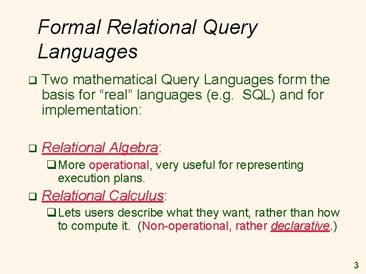 """Formal Relational Query Languages q Two mathematical Query Languages form the basis for """"real"""""""