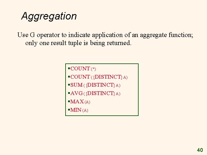 Aggregation Use G operator to indicate application of an aggregate function; only one result
