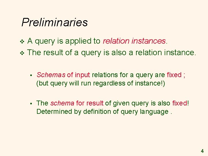 Preliminaries A query is applied to relation instances. v The result of a query