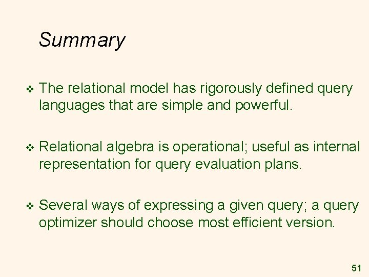 Summary v The relational model has rigorously defined query languages that are simple and