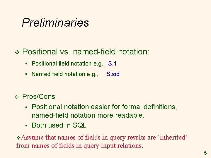 Preliminaries v Positional vs. named-field notation: § Positional field notation e. g. , S.