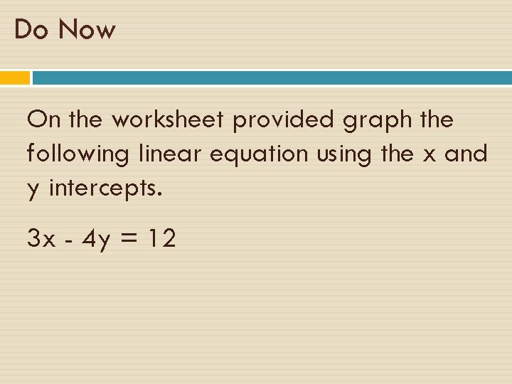 Do Now On the worksheet provided graph the following linear equation using the x