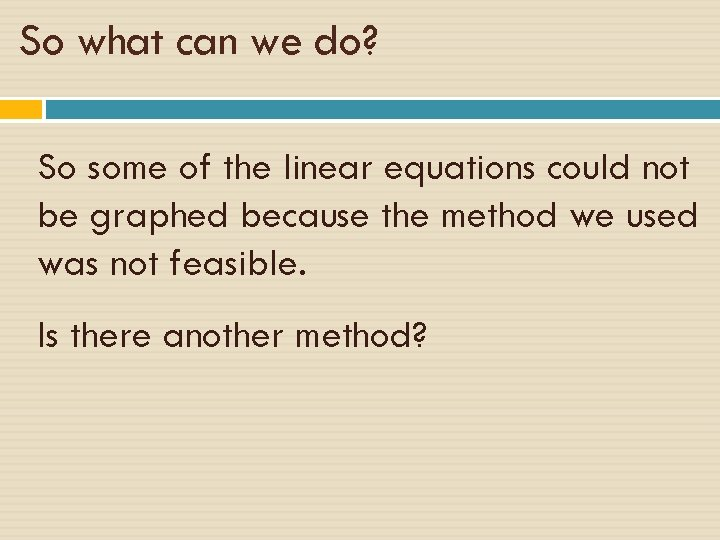 So what can we do? So some of the linear equations could not be
