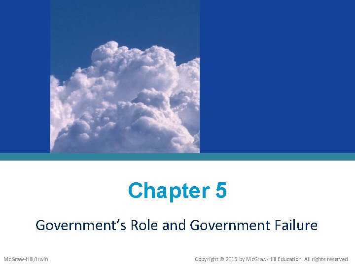 Chapter 5 Government's Role and Government Failure Mc. Graw-Hill/Irwin Copyright © 2015 by Mc.