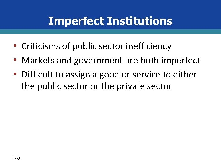 Imperfect Institutions • Criticisms of public sector inefficiency • Markets and government are both