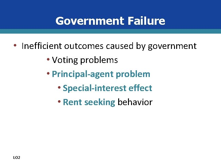 Government Failure • Inefficient outcomes caused by government • Voting problems • Principal-agent problem