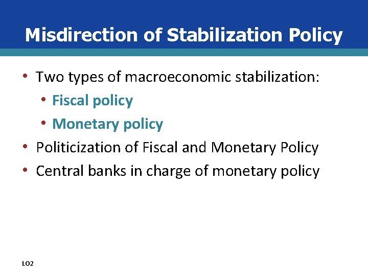 Misdirection of Stabilization Policy • Two types of macroeconomic stabilization: • Fiscal policy •