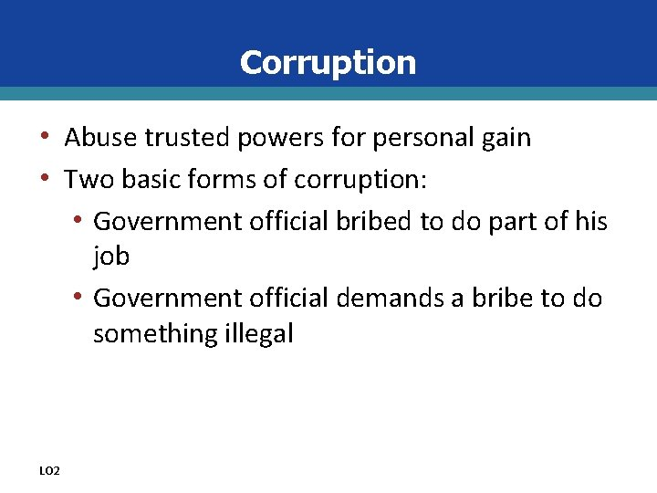 Corruption • Abuse trusted powers for personal gain • Two basic forms of corruption: