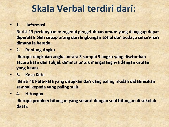 Skala Verbal terdiri dari: • 1. Informasi Berisi 29 pertanyaan mengenai pengetahuan umum yang