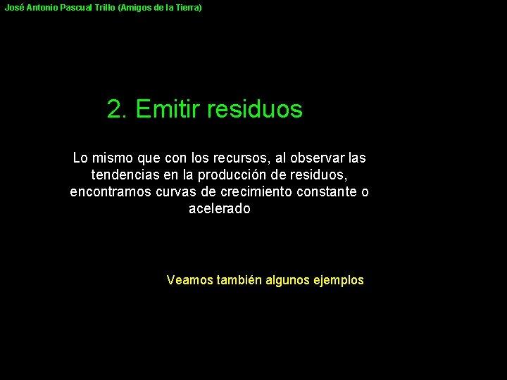 José Antonio Pascual Trillo (Amigos de la Tierra) 2. Emitir residuos Lo mismo que