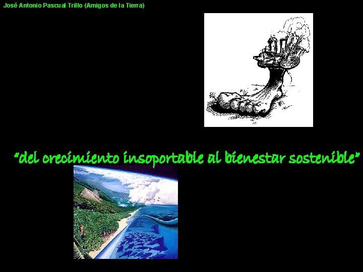 """José Antonio Pascual Trillo (Amigos de la Tierra) """"del crecimiento insoportable al bienestar sostenible"""""""