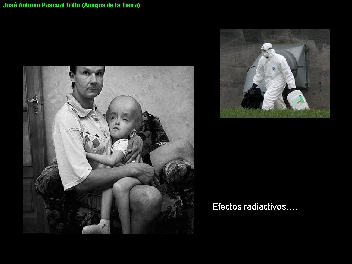 José Antonio Pascual Trillo (Amigos de la Tierra) Efectos radiactivos….