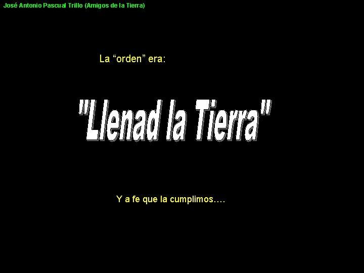 """José Antonio Pascual Trillo (Amigos de la Tierra) La """"orden"""" era: Y a fe"""