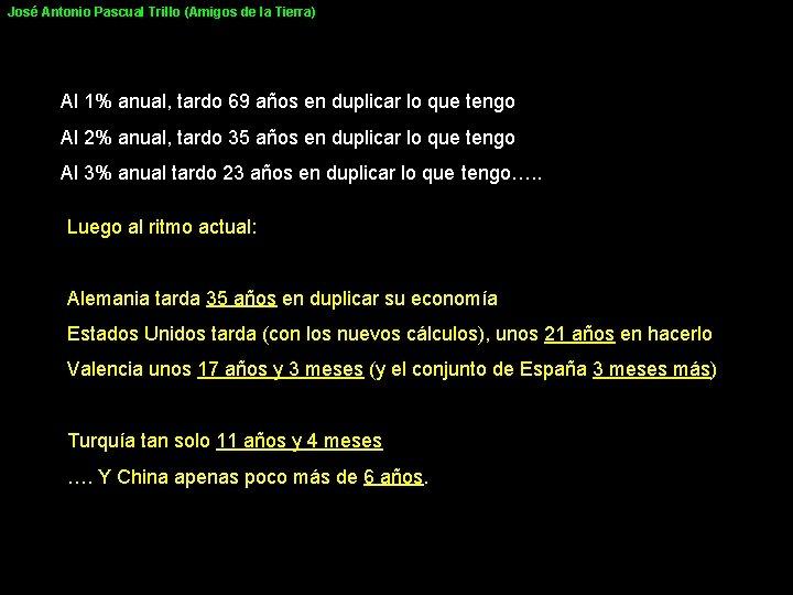 José Antonio Pascual Trillo (Amigos de la Tierra) Al 1% anual, tardo 69 años