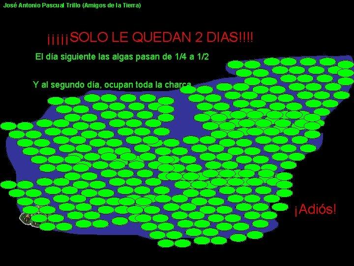 José Antonio Pascual Trillo (Amigos de la Tierra) ¡¡¡¡¡SOLO LE QUEDAN 2 DIAS!!!! El