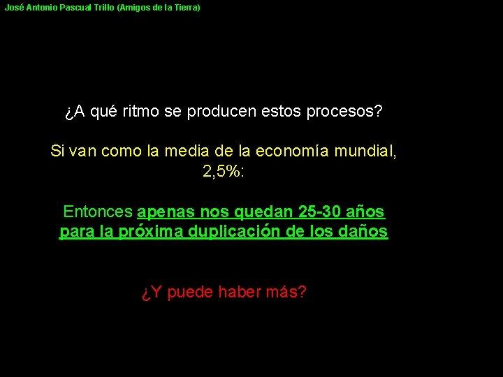 José Antonio Pascual Trillo (Amigos de la Tierra) ¿A qué ritmo se producen estos
