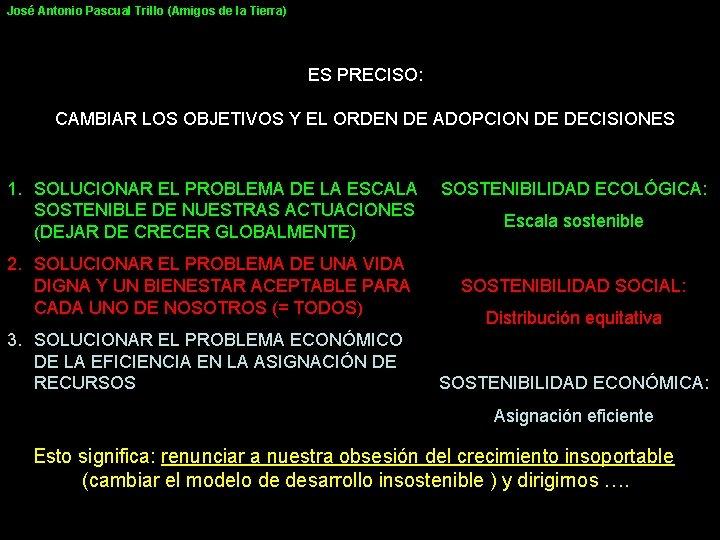 José Antonio Pascual Trillo (Amigos de la Tierra) ES PRECISO: CAMBIAR LOS OBJETIVOS Y