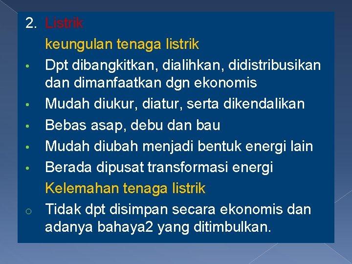 2. Listrik keungulan tenaga listrik • Dpt dibangkitkan, dialihkan, didistribusikan dimanfaatkan dgn ekonomis •