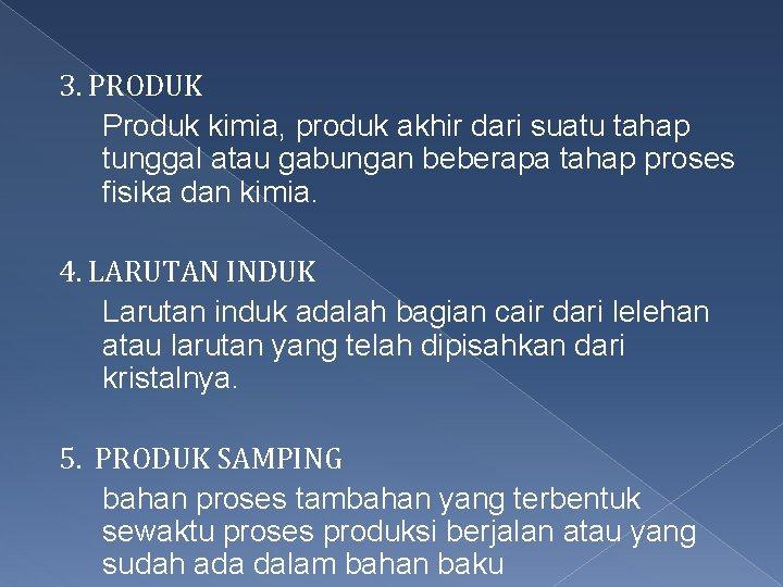 3. PRODUK Produk kimia, produk akhir dari suatu tahap tunggal atau gabungan beberapa tahap