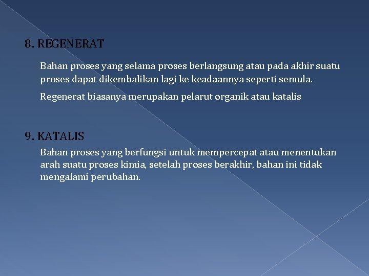 8. REGENERAT Bahan proses yang selama proses berlangsung atau pada akhir suatu proses dapat