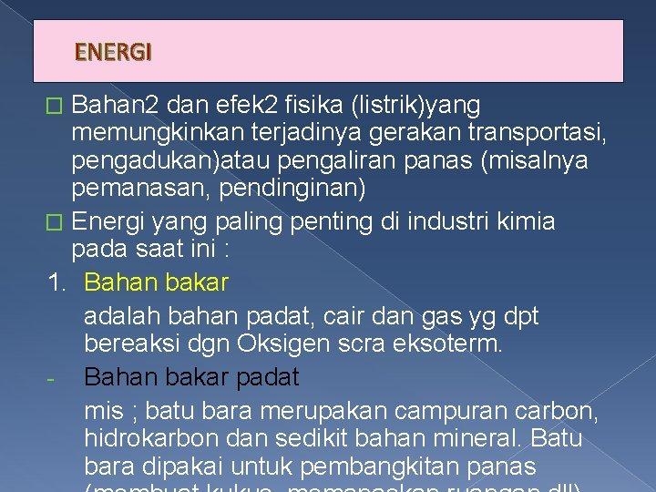 ENERGI Bahan 2 dan efek 2 fisika (listrik)yang memungkinkan terjadinya gerakan transportasi, pengadukan)atau pengaliran