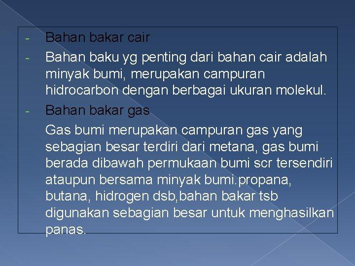 - - Bahan bakar cair Bahan baku yg penting dari bahan cair adalah minyak
