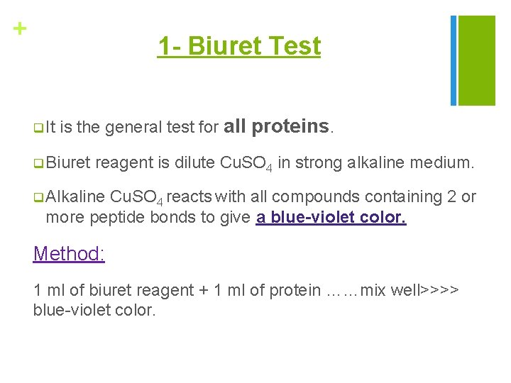 + 1 - Biuret Test q It is the general test for all proteins.