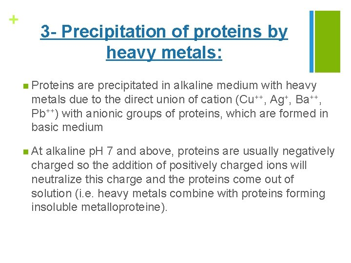 + 3 - Precipitation of proteins by heavy metals: n Proteins are precipitated in